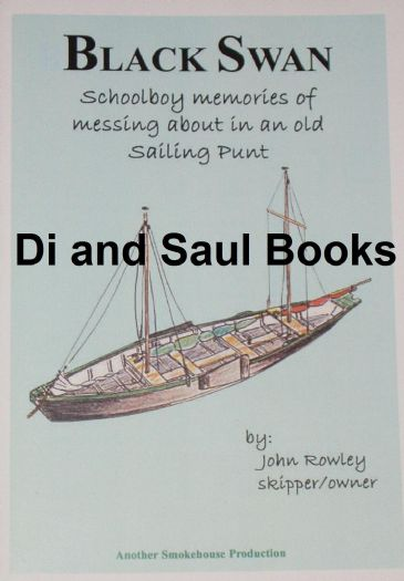 Black Swan - Schoolboy Memories of messing about in an old Sailing Punt, by John Rowley